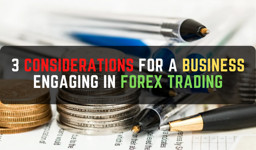 3 Considerations for a Business Engaging in Forex Trading