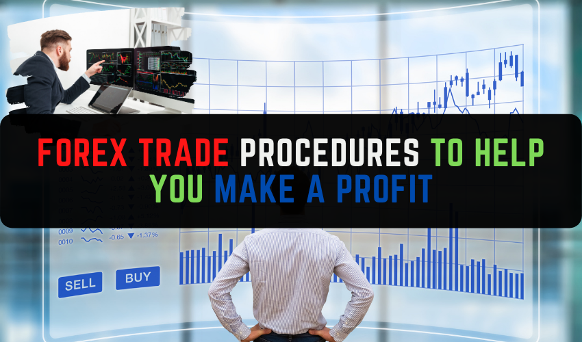 Forex trade procedures to help you make a profit
